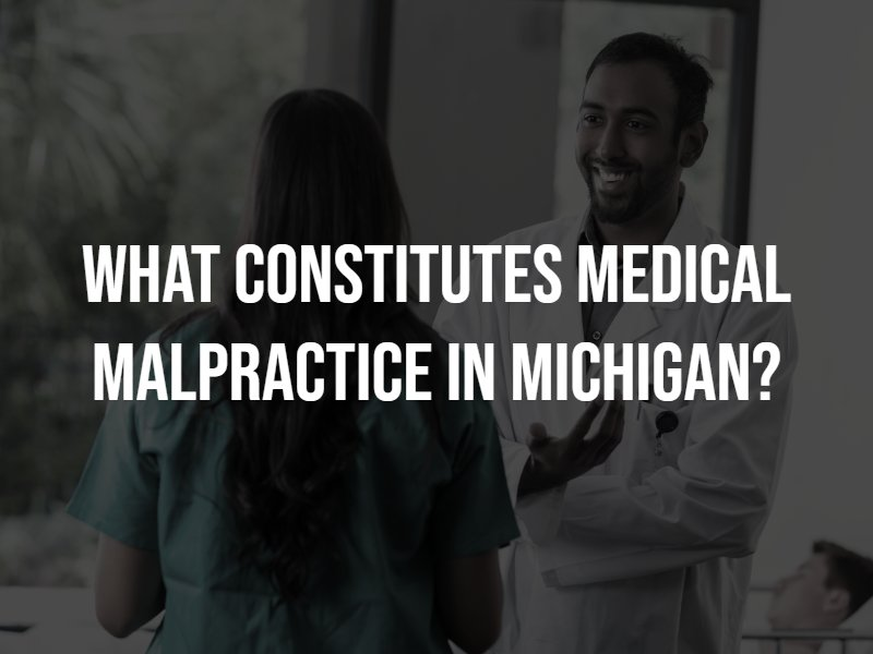 What Constitutes medical malpractice in Michigan? Contact a Michigan medical malpractice lawyer.