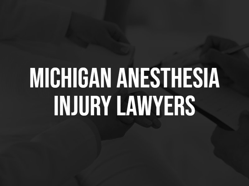 Michigan anesthesia injury lawyers.